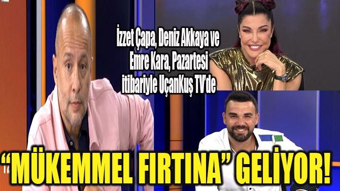 """""""MÜKEMMEL FIRTINA"""" GELİYOR!"""