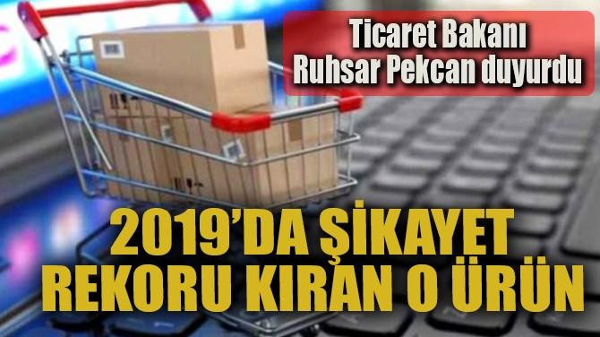 2019'DA ŞİKAYET REKORU KIRAN O ÜRÜN
