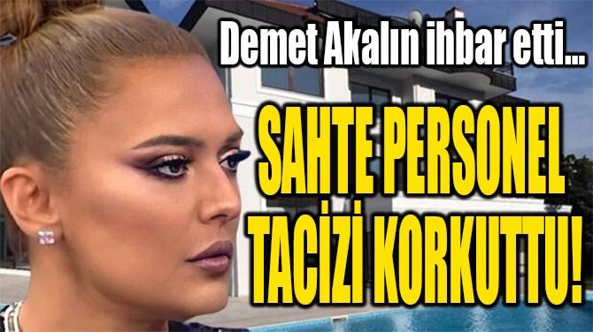 SAHTE PERSONEL  TACİZİ KORKUTTU!