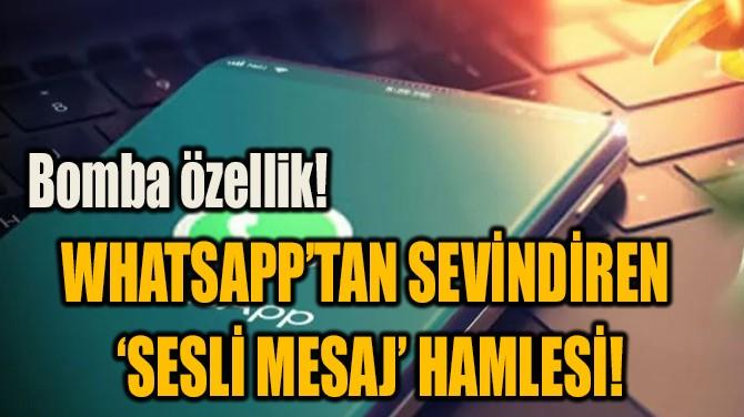 WHATSAPP'TAN SEVİNDİREN  'SESLİ MESAJ' HAMLESİ!