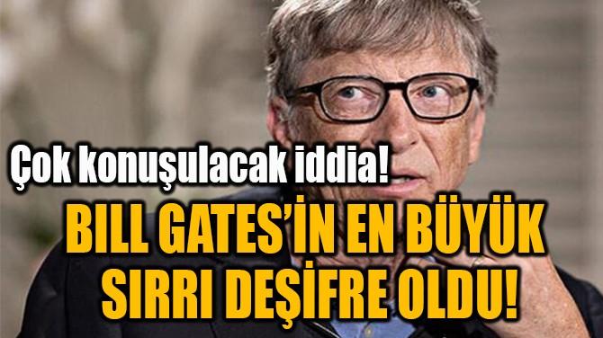 BILL GATES'İN EN BÜYÜK  SIRRI DEŞİFRE OLDU!