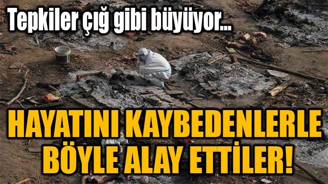 HAYATINI KAYBEDENLERLE  BÖYLE ALAY ETTİLER!