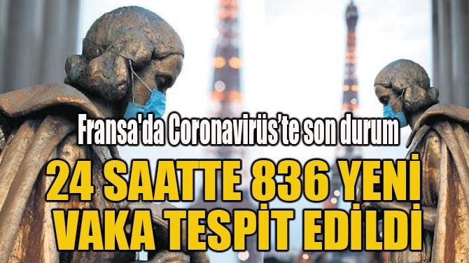 24 SAATTE 836 YENİ  VAKA TESPİT EDİLDİ
