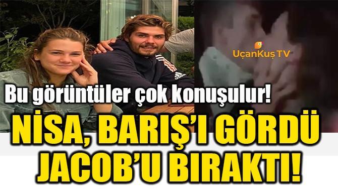 NİSA, BARIŞ'I GÖRDÜ  JACOB'U BIRAKTI!