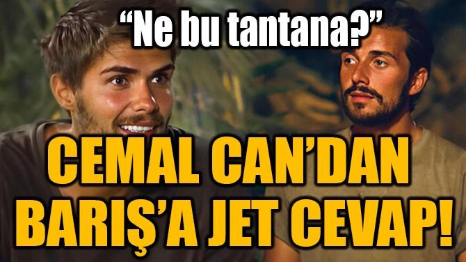 CEMAL CAN'DAN  BARIŞ'A JET CEVAP!