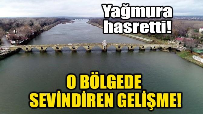 O BÖLGEDE SEVİNDİREN HABER!