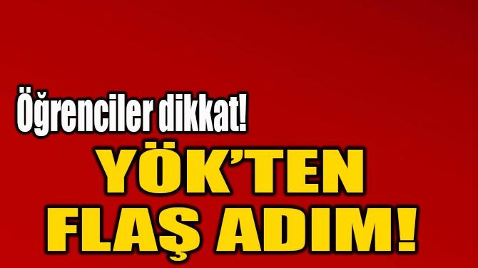 YÖK'TEN FLAŞ ADIM!