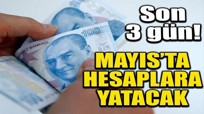 MAYIS AYINDA HESAPLARA YATACAK