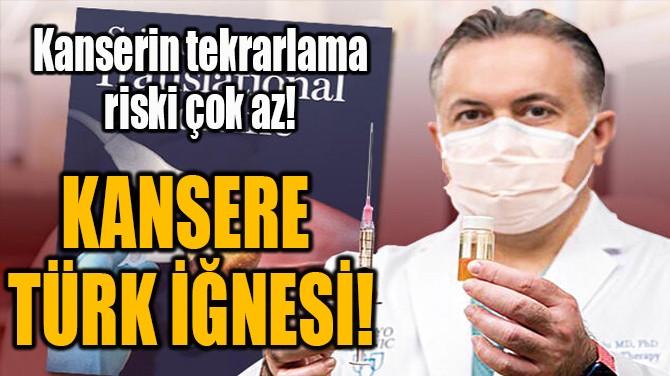 KANSERE  TÜRK İĞNESİ!