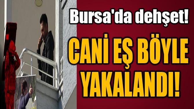 CANİ EŞ BÖYLE  YAKALANDI!