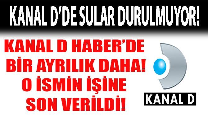 KANAL D HABER'DE BİR AYRILIK DAHA! O İSMİN İŞİNE SON VERİLDİ!..