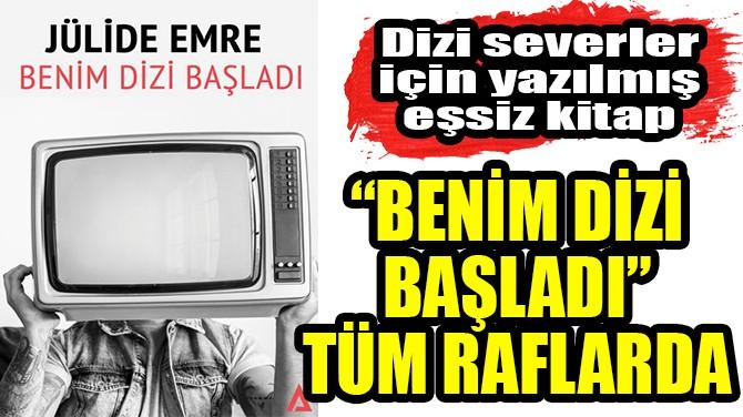 """""""BENİM DİZİ BAŞLADI"""" TÜM RAFLARDA"""
