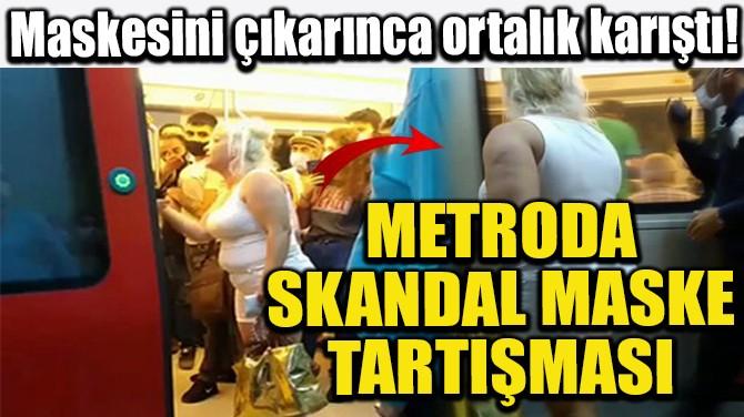 METRODA SKANDAL MASKE TARTIŞMASI