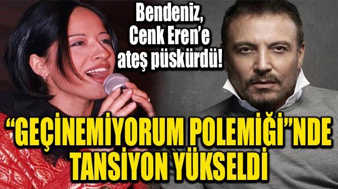 """""""GEÇİNEMİYORUM POLEMİĞİ""""NDE TANSİYON YÜKSELDİ"""