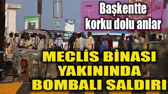 MECLİS BİNASI YAKININDA BOMBALI SALDIRI