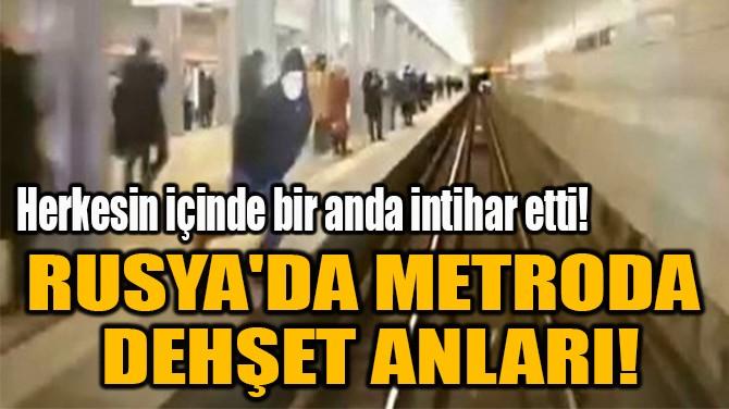 RUSYA'DA METRODA  DEHŞET ANLARI!