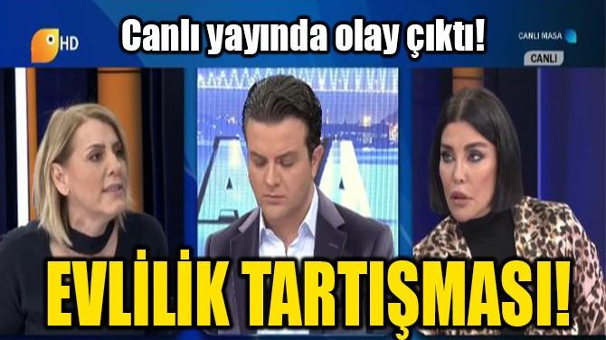 EVLİLİK TARTIŞMASI!