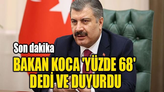 BAKAN KOCA 'YÜZDE 68' DEDİ VE DUYURDU