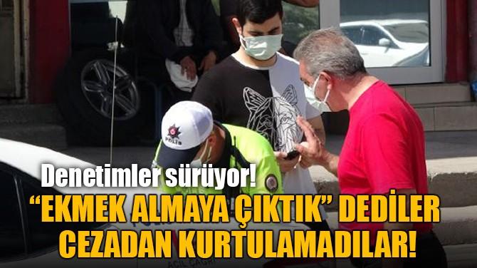 """""""EKMEK ALMAYA ÇIKTIK"""" DEDİLER  CEZADAN KURTULAMADILAR!"""