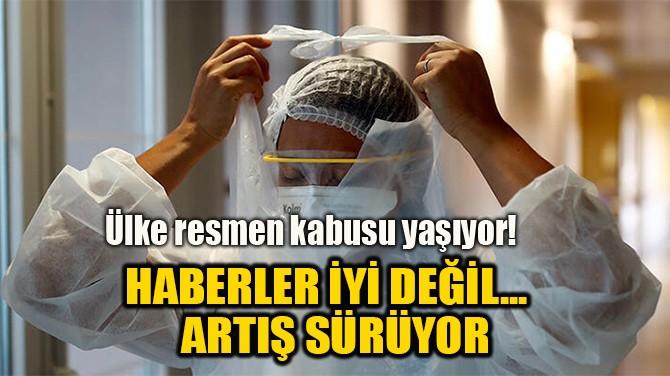 HABERLER İYİ DEĞİL...  ARTIŞ SÜRÜYOR!