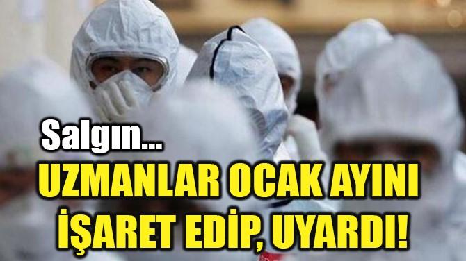 UZMANLAR OCAK AYIN İŞARET EDİP, UYARDI!
