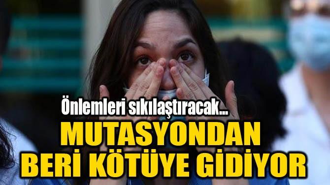 MUTASYONDAN BERİ KÖTÜYE GİDİYOR
