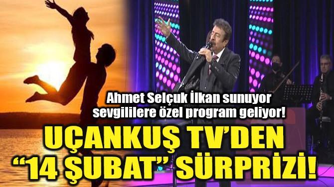 """UÇANKUŞ TV'DEN""""14 ŞUBAT"""" SÜRPRİZİ!"""