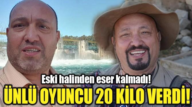 ÜNLÜ OYUNCU TEVFİK İNCEOĞLU 20 KİLO VERDİ!
