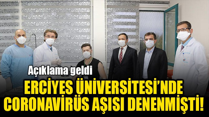 ERCİYES ÜNİVERSİTESİ'NDE CORONAVİRÜS AŞISI DENENMİŞTİ!