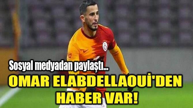 OMAR ELABDELLAOUİ'DEN HABER VAR!