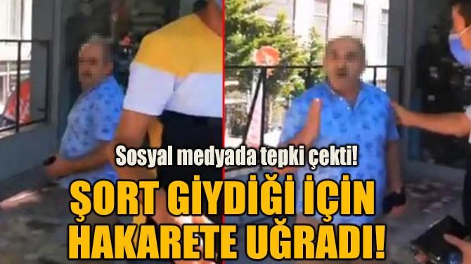ŞORT GİYDİĞİ İÇİN HAKARETE UĞRADI!