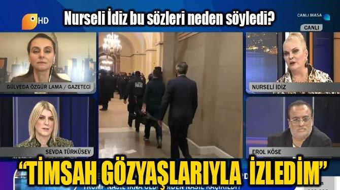 """NURSELİ İDİZ """"TİMSAH GÖZYAŞLARIYLA İZLEDİM"""""""
