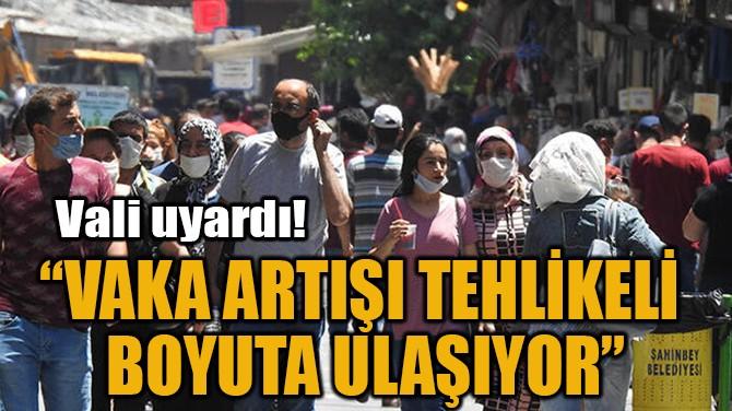 """""""VAKA ARTIŞI TEHLİKELİ  BOYUTA ULAŞIYOR"""""""