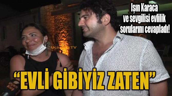 """""""EVLİ GİBİYİZ ZATEN"""""""