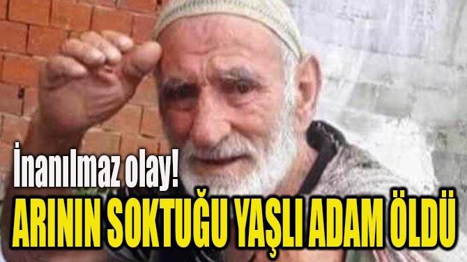 ARININ SOKTUĞU YAŞLI ADAM ÖLDÜ