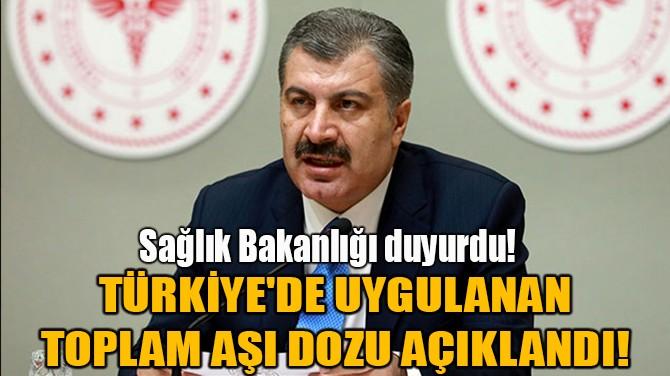 TÜRKİYE'DE UYGULANAN TOPLAM AŞI DOZU AÇIKLANDI!