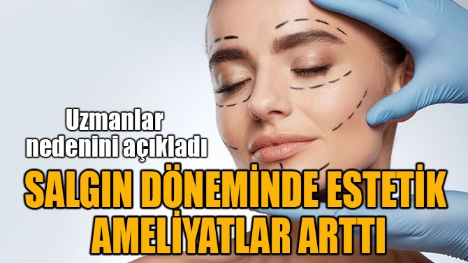 SALGIN DÖNEMİNDE ESTETİK  AMELİYATLAR ARTTI