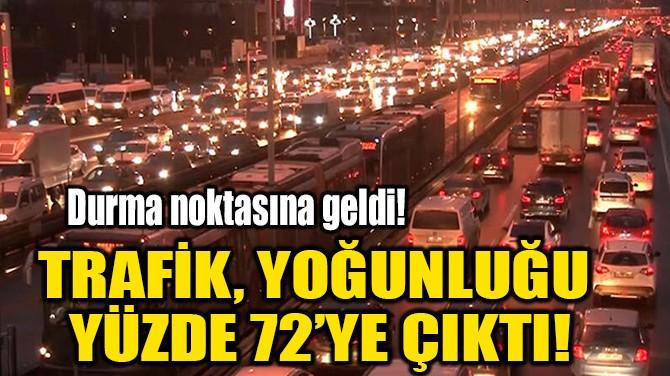 TRAFİK, YOĞUNLUĞU  YÜZDE 72'YE ÇIKTI!