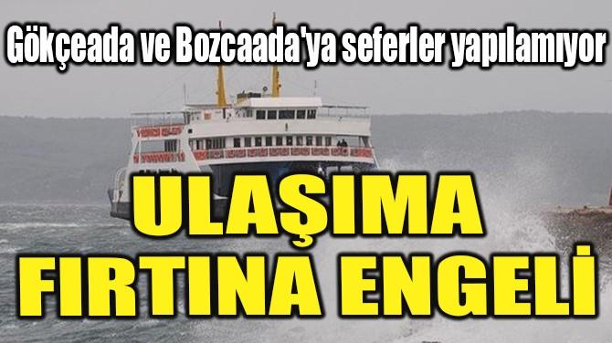 ULAŞIMA FIRTINA ENGELİ!