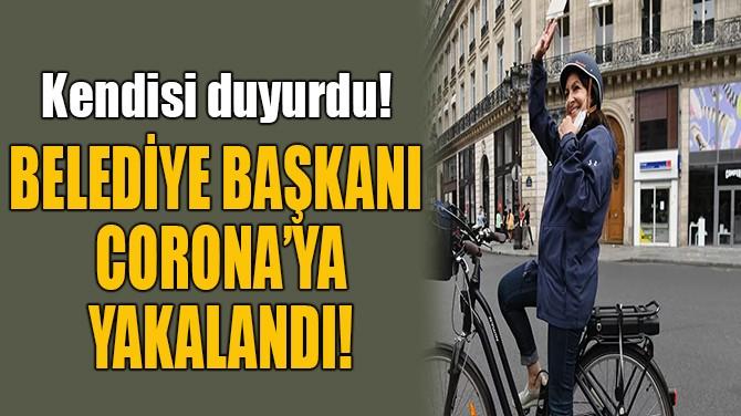 BELEDİYE BAŞKANI  CORONA'YA YAKALANDI!