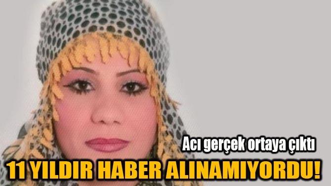 11 YILDIR HABER ALINAMIYORDU!