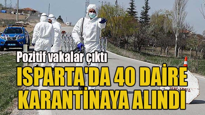 ISPARTA'DA 40 DAİRE KARANTİNAYA ALINDI