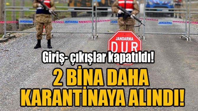 2 BİNA DAHA  KARANTİNAYA ALINDI!