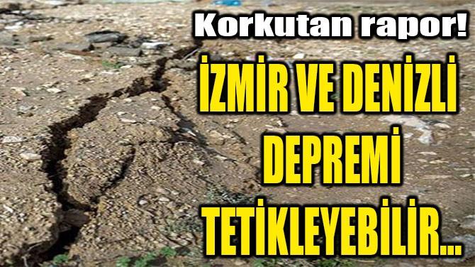 İZMİR VE DENİZLİ DEPREMİNİN  ARDINDAN  KORKUTAN RAPOR!