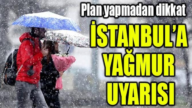 İSTANBUL'A  YAĞMUR  UYARISI
