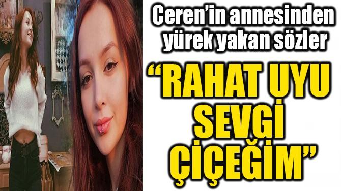 """""""RAHAT UYU  SEVGİ ÇİÇEĞİM"""""""
