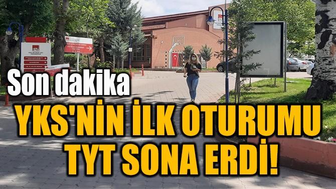 YKS'NİN İLK OTURUMU  TYT SONA ERDİ!