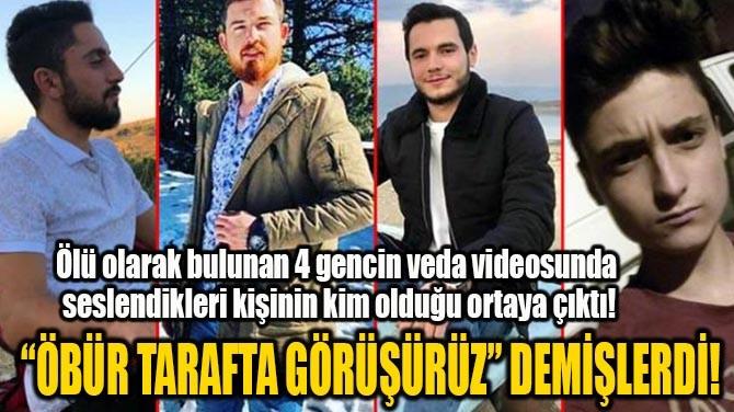 """""""ÖBÜR TARAFTA  GÖRÜŞÜRÜZ"""" DEMİŞLERDİ!"""