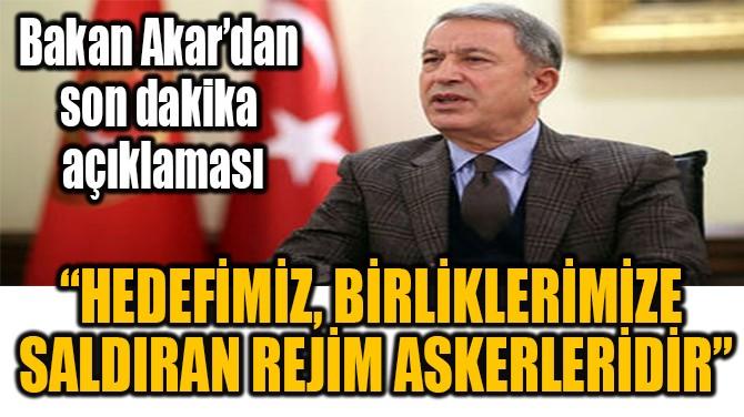 """""""HEDEFİMİZ, BİRLİKLERİMİZE  SALDIRAN REJİM ASKERLERİDİR"""""""