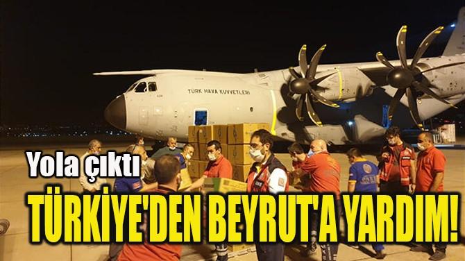 TÜRKİYE'DEN BEYRUT'A YARDIM!